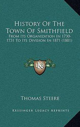 """History of the Town of Smithfield From Its Organization, In 1730-1, To Its Division, In 1871"" by Thomas Steere, 1881"
